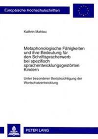 Metaphonologische Faehigkeiten Und Ihre Bedeutung Fuer Den Schriftspracherwerb Bei Spezifisch Sprachentwicklungsgestoerten Kindern: Unter Besonderer B