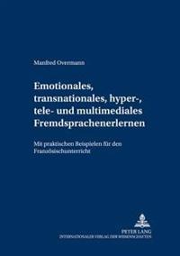 Emotionales, Transnationales, Hyper-, Tele- Und Multimediales Fremdsprachenlernen: Mit Praktischen Beispielen Fuer Den Franzoesischunterricht