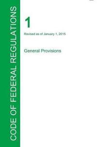Cfr 1, General Provisions, January 01, 2015 (Volume 1 of 1)