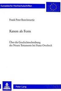 Kanon ALS Form: Ueber Die Geschichtsschreibung Des Neuen Testaments Bei Franz Overbeck