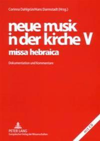 Neue Musik in Der Kirche V- Missa Hebraica: Dokumentation Und Kommentare