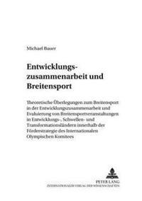 Entwicklungszusammenarbeit Und Breitensport: Theoretische Ueberlegungen Zum Breitensport in Der Entwicklungszusammenarbeit Und Evaluierung Von Breiten
