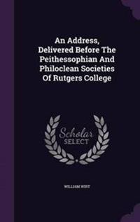 An Address, Delivered Before the Peithessophian and Philoclean Societies of Rutgers College