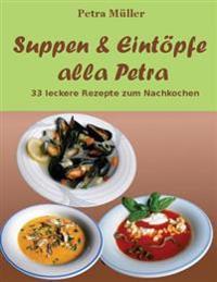 Suppen & Eintöpfe Alla Petra: 33 Leckere Rezepte Zum Nachkochen
