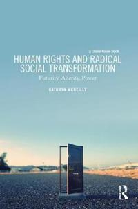 Human Rights and Radical Social Transformation: Futurity, Alterity, Power