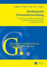 Akademische Personalentwicklung: Wie Der Wissenschaftsbetrieb Potentiale Und Kompetenzen Des Personals Strategisch Entwickelt