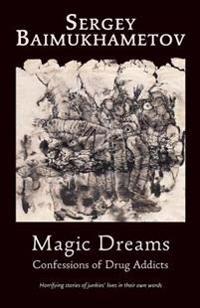 Magic Dreams.: Confessions of Drug Addicts