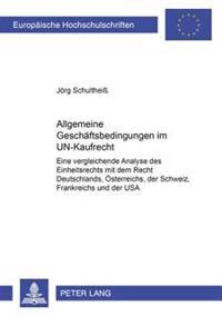 Allgemeine Geschaeftsbedingungen Im Un-Kaufrecht: Eine Vergleichende Analyse Des Einheitsrechts Mit Dem Recht Deutschlands, Oesterreichs, Der Schweiz,
