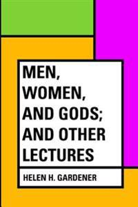 Men, Women, and Gods; And Other Lectures