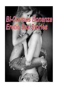 Bi-Curious Bonanza Erotic Sex Stories