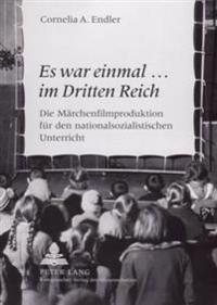 Es War Einmal... Im Dritten Reich: Die Maerchenfilmproduktion Fuer Den Nationalsozialistischen Unterricht