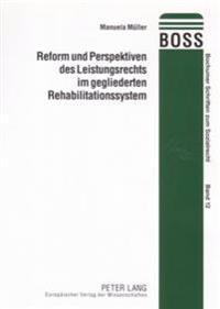 Reform Und Perspektiven Des Leistungsrechts Im Gegliederten Rehabilitationssystem: Eine Untersuchung Zur Ausgestaltung Der Rehabilitationsrechtlichen