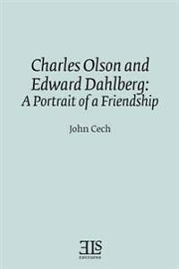 Charles Olson and Edward Dahlberg: A Portrait of a Friendship