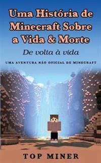 Uma Historia de Minecraft Sobre a Vida & Morte: de VOLTA a Vida