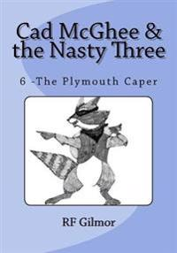 CAD McGhee & the Nasty Three: The Plymouth Caper