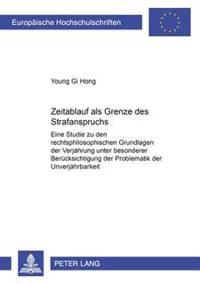 Zeitablauf ALS Grenze Des Staatlichen Strafanspruchs: Eine Studie Zu Den Rechtsphilosophischen Grundlagen Der Verjaehrung Unter Besonderer Beruecksich