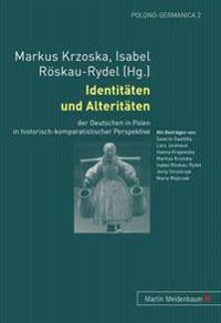 Identitaeten Und Alteritaeten: Der Deutschen in Polen in Historisch-Komparatistischer Perspektive