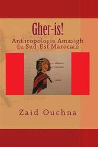 Gher-Is!: Anthropologie Amazigh Du Sud-Est Marocain