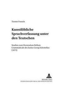 Kunstloebliche Sprachverfassung Unter Den Teutschen: Studien Zum Horrendum Bellum Grammaticale Des Justus Georg Schottelius (1673)