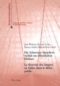 Die Schweizer Sprachenvielfalt Im Oeffentlichen Diskurs- La Diversité Des Langues En Suisse Dans Le Débat Public: Eine Sozialhistorische Analyse Der T