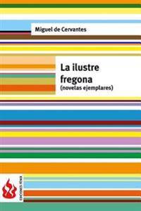 La Ilustre Fregona (Novelas Ejemplares): (Low Cost). Edicion Limitada