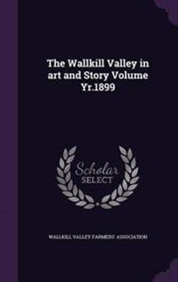 The Wallkill Valley in Art and Story Volume Yr.1899