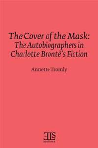 The Cover of the Mask: The Autobiographers in Charlotte Brontë's Fiction