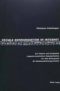 Soziale Kommunikation Im Internet: Zur Theorie Und Systematik Computervermittelter Kommunikation VOR Dem Hintergrund Der Kommunikationsgeschichte