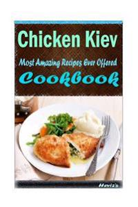 Chicken Kiev: Most Amazing Recipes Ever Offered
