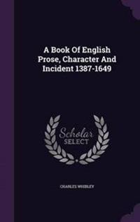 A Book of English Prose, Character and Incident 1387-1649