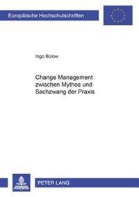 Change Management Zwischen Mythos Und Sachzwang Der Praxis: Aufbau Einer Praxisgestuetzten Modellierung Unter Beruecksichtigung Wirtschaftspaedagogisc