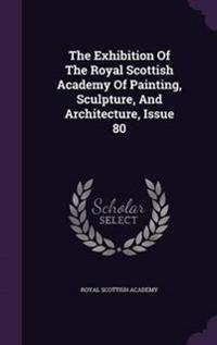 The Exhibition of the Royal Scottish Academy of Painting, Sculpture, and Architecture, Issue 80