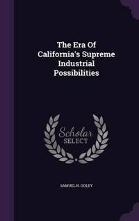 The Era of California's Supreme Industrial Possibilities