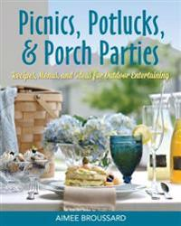 Picnics, Potlucks, & Porch Parties: Recipes & Ideas for Outdoor Entertaining