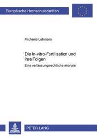Die In-Vitro-Fertilisation Und Ihre Folgen: Eine Verfassungsrechtliche Analyse