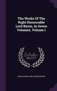 The Works of the Right Honourable Lord Byron, in Seven Volumes, Volume 1