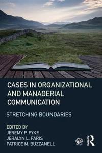 Cases in Organizational and Managerial Communication: Stretching Boundaries