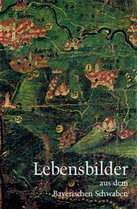 Lebensbilder aus dem Bayerischen Schwaben 1-17