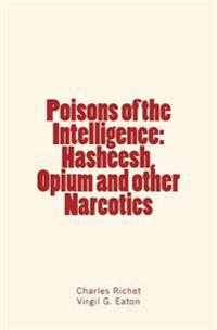 Poisons of the Intelligence: Hasheesh, Opium and Other Narcotics