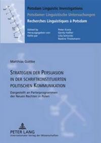 Strategien Der Persuasion in Der Schriftkonstituierten Politischen Kommunikation: Dargestellt an Parteiprogrammen Der Neuen Rechten in Polen