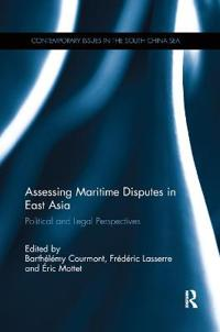 Assessing maritime disputes in east asia - political and legal perspectives
