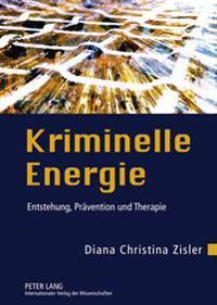 Kriminelle Energie: Entstehung, Praevention Und Therapie