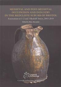 Medieval and Post-Medieval Occupation and Industry in the Redcliffe Suburb of Bristol
