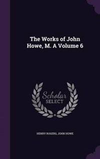 The Works of John Howe, M. a Volume 6