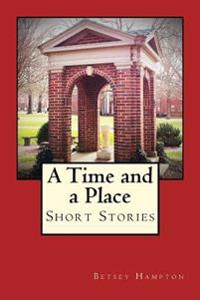 A Time and a Place: Short Stories