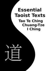 Essential Taoist Texts: Tao Te Ching, Chuang-Tze, I Ching