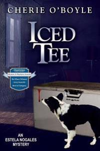 Iced Tee: Estela Nogales Mystery Book 2