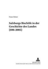 Salzburgs Bischoefe in Der Geschichte Des Landes (696-2005)