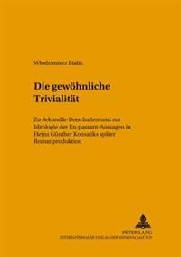 Die Gewoehnliche Trivialitaet: Zu Sekundaer-Botschaften Und Zur Ideologie Der En-Passant-Aussagen in Heinz Guenther Konsaliks Spaeter Romanproduktion