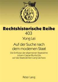 Auf Der Suche Nach Dem Modernen Staat: Die Einfluesse Der Allgemeinen Staatslehre Johann Caspar Bluntschlis Auf Das Staatsdenken Liang Qichaos